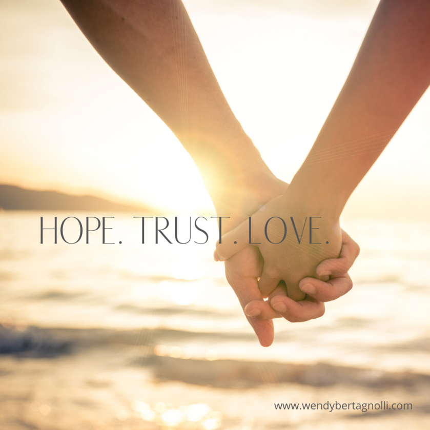 Trust hope and love.